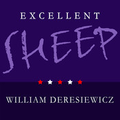 Excellent Sheep: The Miseducation of the American Elite and the Way to a Meaningful Life Audiobook, by William Deresiewicz