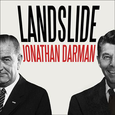 Landslide: LBJ and Ronald Reagan at the Dawn of a New America Audiobook, by Jonathan Darman