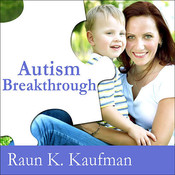 Autism Breakthrough: The Groundbreaking Method That Has Helped Families All over the World, by Raun K. Kaufman