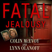 Fatal Jealousy: The True Story of a Doomed Romance, a Singular Obsession, and a Quadruple Murder Audiobook, by Roger Wayne, Colin McEvoy, Lynn Olanoff