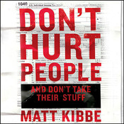 Don't Hurt People and Don't Take Their Stuff: A Libertarian Manifesto, by Matt Kibbe