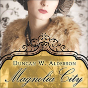 Magnolia City: A Novel, by Duncan W. Alderson