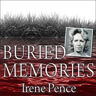 Buried Memories: The Bloody Crimes and Execution of the Texas Black Widow Audiobook, by Irene Pence