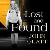 Lost and Found: The True Story of Jaycee Lee Dugard and the Abduction That Shocked the World Audiobook, by John Glatt