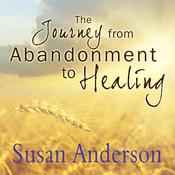 The Journey from Abandonment to Healing: Surviving through and Recovering from the Five Stages that Accompany the Loss of Love, by Randye Kaye, Susan Anderson