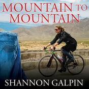 Mountain to Mountain: A Journey of Adventure and Activism for the Women of Afghanistan Audiobook, by Shannon Galpin