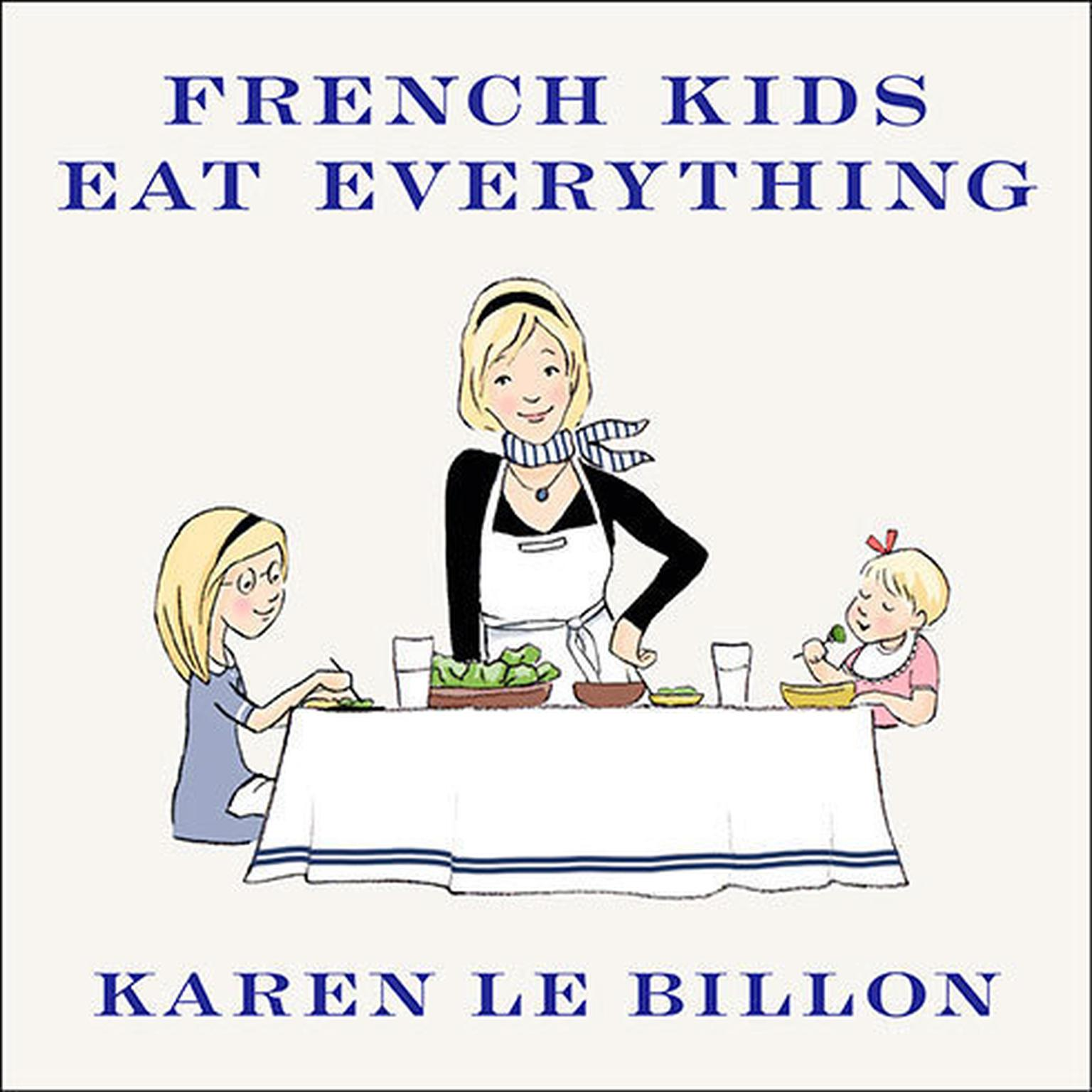 Printable French Kids Eat Everything: How Our Family Moved to France, Cured Picky Eating, Banned Snacking, and Discovered Ten Simple Rules for Raising Happy, Healthy Eaters Audiobook Cover Art