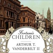 Fortune's Children: The Fall of the House of Vanderbilt Audiobook, by Arthur T. Vanderbilt II