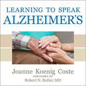 Learning to Speak Alzheimer's: A Groundbreaking Approach for Everyone Dealing with the Disease, by Joanne Koenig Coste