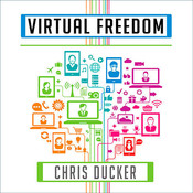 Virtual Freedom: How to Work With Virtual Staff to Buy More Time, Become More Productive, and Build Your Dream Business Audiobook, by Chris Ducker