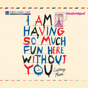 I Am Having So Much Fun Here without You: A Novel, by Courtney Maum