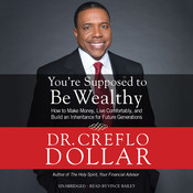 You're Supposed to Be Wealthy: How to Make Money, Live Comfortably, and  Build an Inheritance for Future Generations, by Creflo Dollar