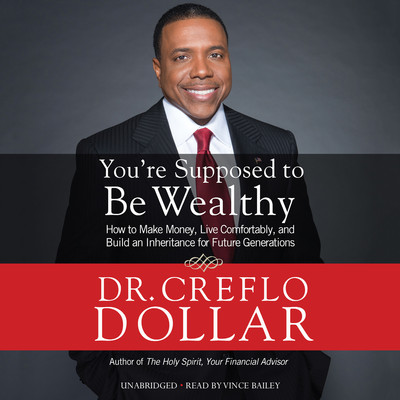 You're Supposed to Be Wealthy: How to Make Money, Live Comfortably, and  Build an Inheritance for Future Generations Audiobook, by Creflo Dollar