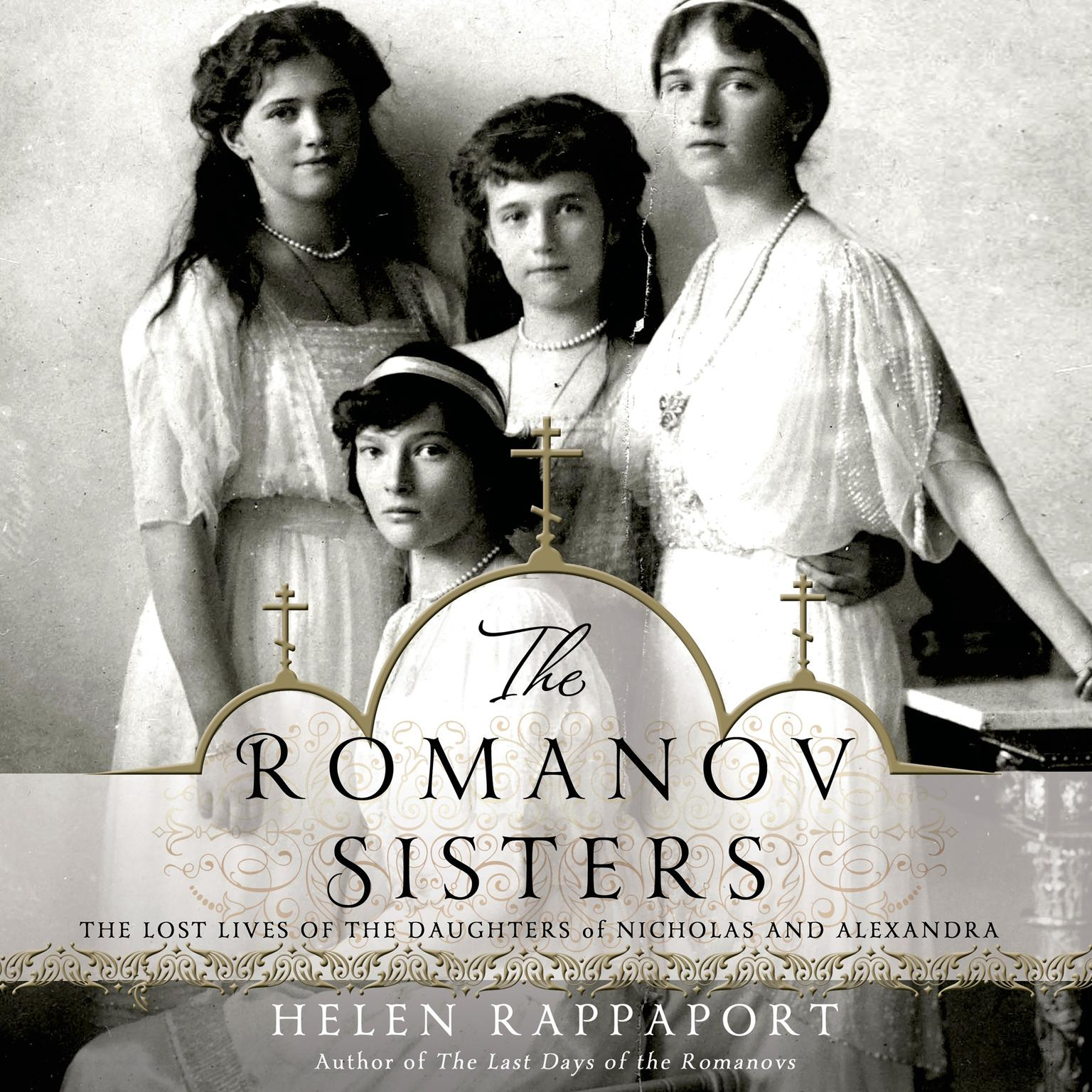 Printable The Romanov Sisters: The Lost Lives of the Daughters of Nicholas and Alexandra Audiobook Cover Art