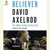 Believer: My Forty Years in Politics Audiobook, by David Axelrod