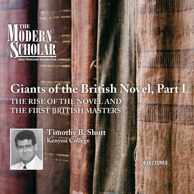 Giants of the British Novel, Part I: The Rise of the Novel and the First British Masters Audiobook, by Timothy B. Shutt