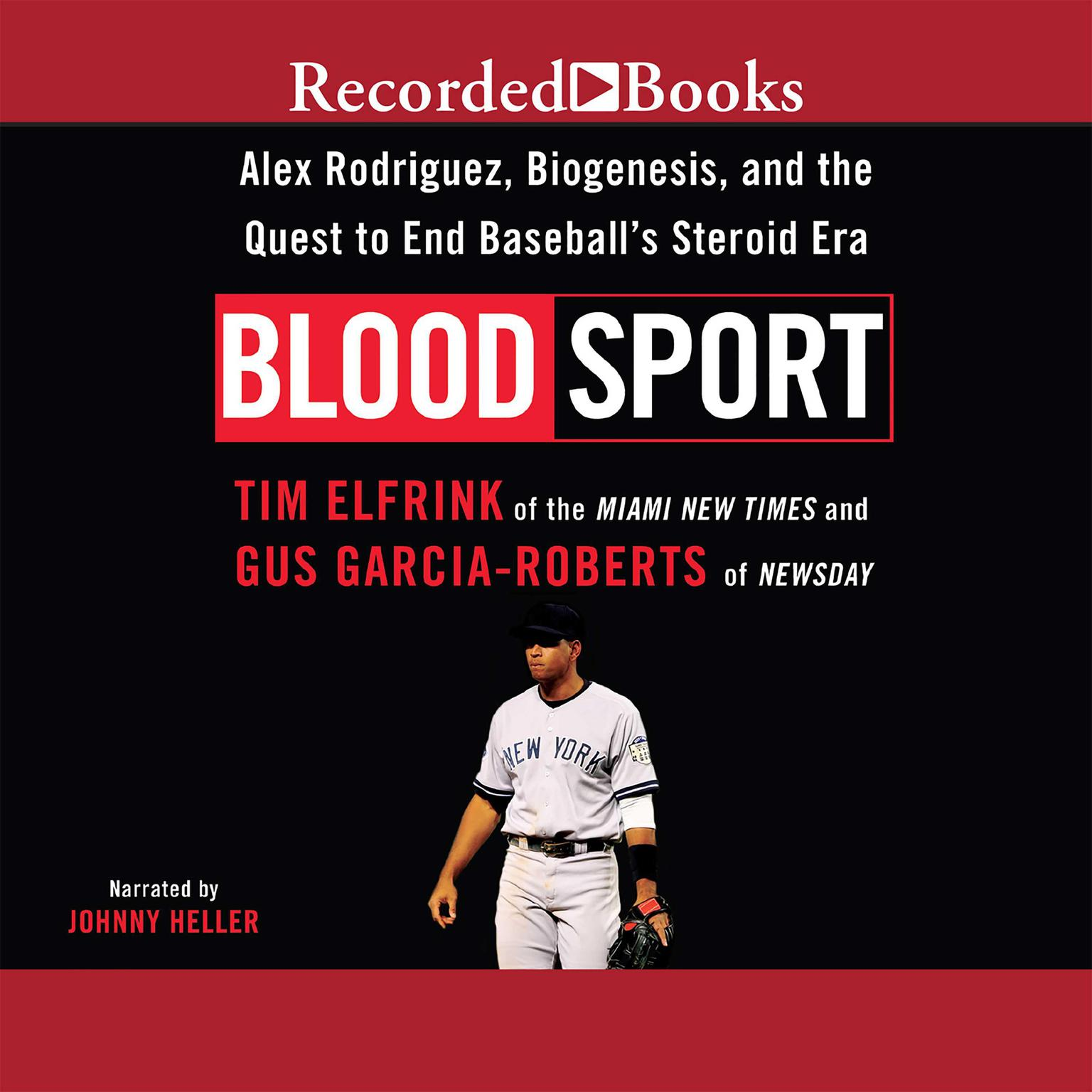 Printable Blood Sport: Alex Rodriguex, Biogenesis, and the Quest to End Baseball's Steroid Era Audiobook Cover Art