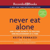 Never Eat Alone, Expanded and Updated Audiobook, by Keith Ferrazzi, Tahl Raz