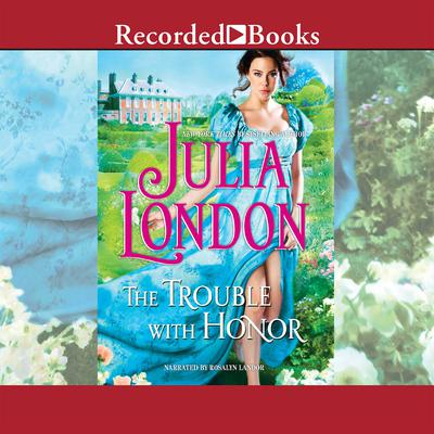 The Trouble with Honor Audiobook, by Julia London