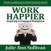 Work Happier: Inspiring an Engaged Workplace, by Julie Ann Sullivan