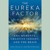 The Eureka Factor : Aha Moments, Creative Insight, and the Brain  Audiobook, by John Kounios, Mark Beeman