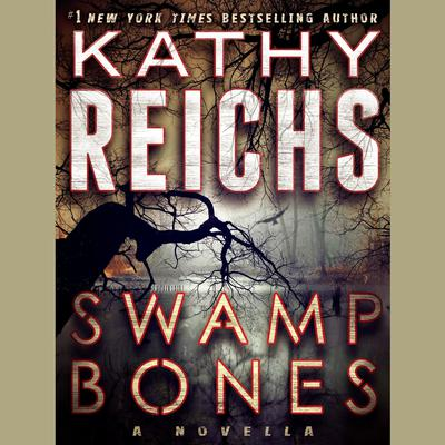Swamp Bones: A Novella: A Novella Audiobook, by Kathy Reichs