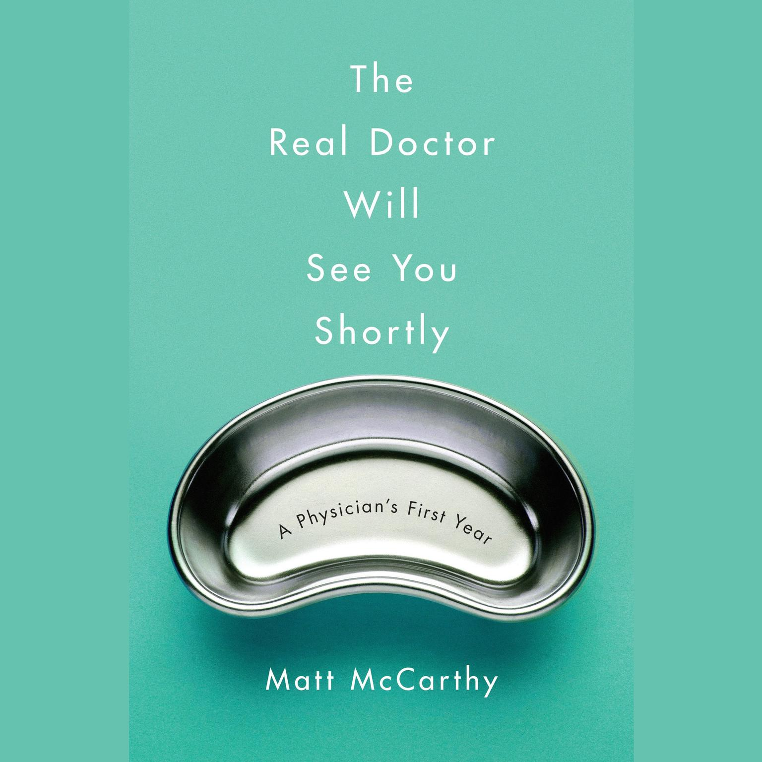 Printable The Real Doctor Will See You Shortly: A Physician's First Year Audiobook Cover Art