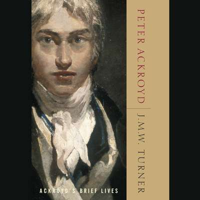 J.M.W. Turner: Ackroyds Brief Lives Audiobook, by Peter Ackroyd