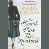 The Heart Has Its Reasons: A Novel Audiobook, by María Dueñas