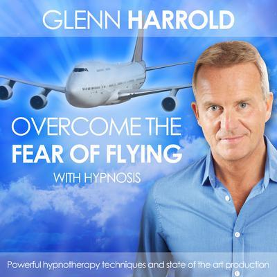 Overcome the Fear of Flying (Abridged): Health, Mind, Body & Soul Audiobook, by Glenn Harrold