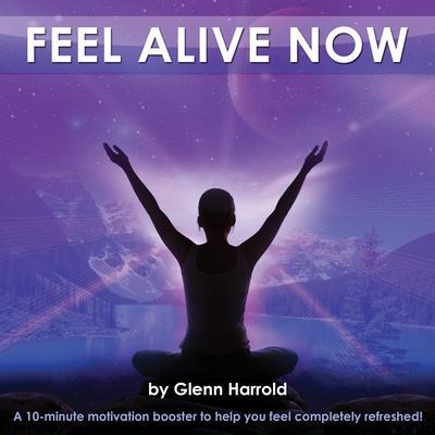 Feel Alive Now!: Health, Mind, Body & Soul Audiobook, by Glenn Harrold