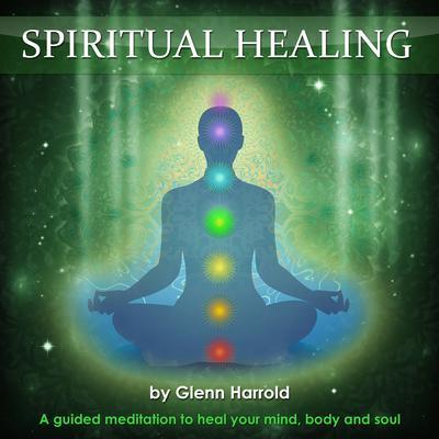 Spiritual Healing: Health, Mind, Body & Soul Audiobook, by