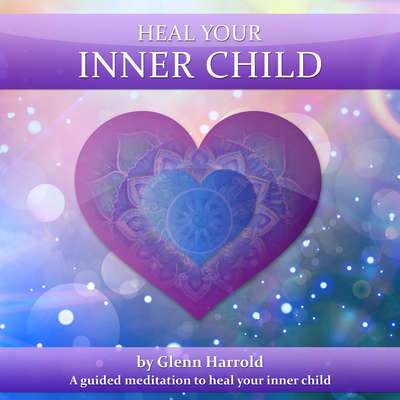 Heal Your Inner Child: Health, Mind, Body & Soul Audiobook, by Glenn Harrold