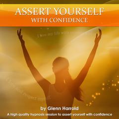 Assert Yourself with Confidence Audiobook, by Glenn Harrold