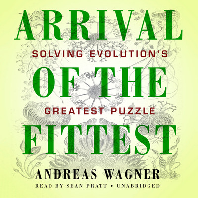 Arrival of the Fittest: Solving Evolutions Greatest Puzzle Audiobook, by Andreas Wagner