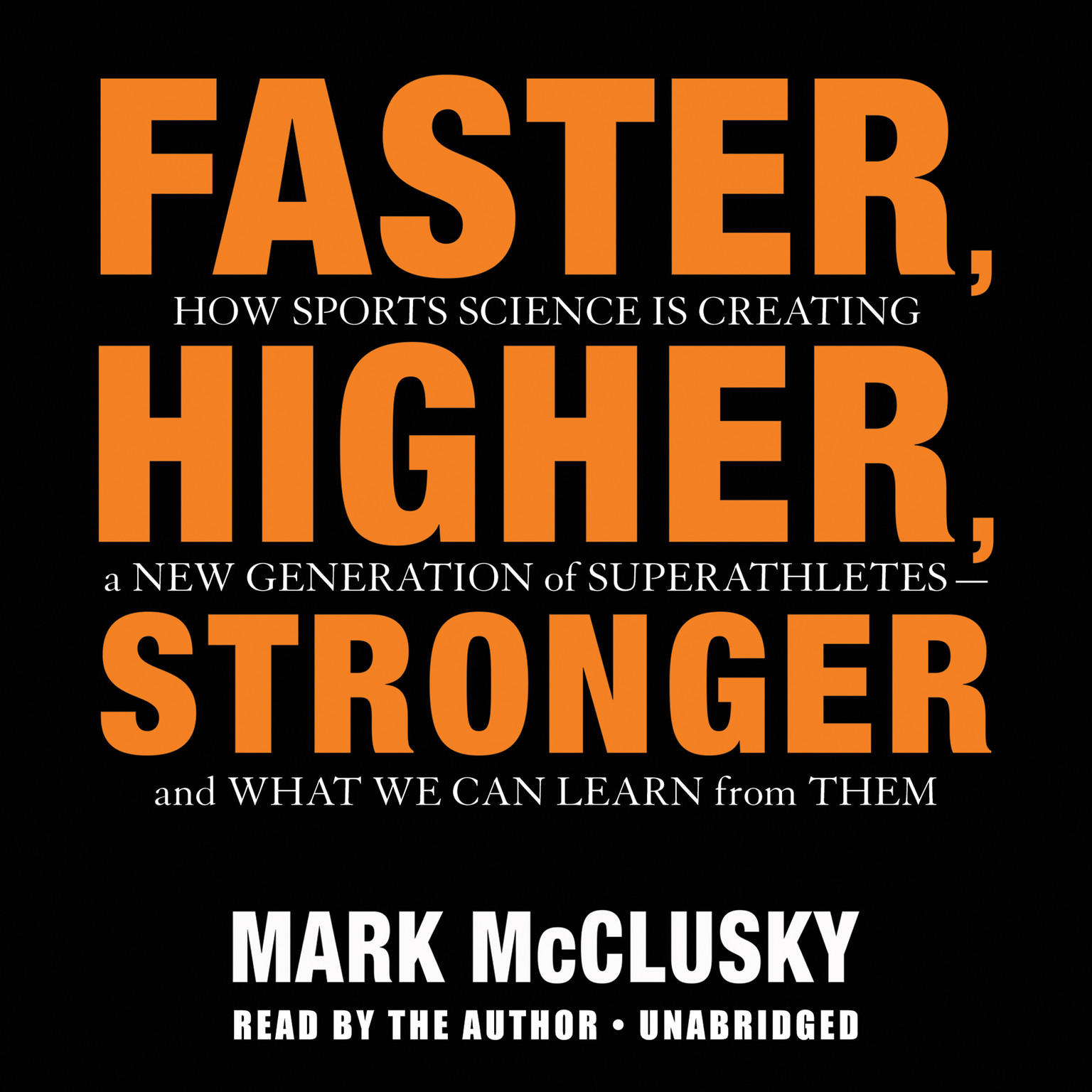Printable Faster, Higher, Stronger: How Sports Science Is Creating a New Generation of Superathletes—and What We Can Learn from Them Audiobook Cover Art