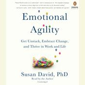Emotional Agility: Get Unstuck, Embrace Change, and Thrive in Work and Life Audiobook, by Susan David