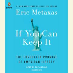 If You Can Keep It: The Forgotten Promise of American Liberty Audiobook, by Eric Metaxas