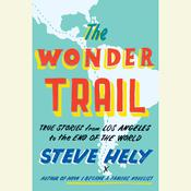 The Wonder Trail: True Stories from Los Angeles to the End of the World Audiobook, by Steve Hely