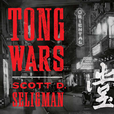 Tong Wars: The Untold Story of Vice, Money, and Murder in New Yorks Chinatown Audiobook, by Scott D. Seligman