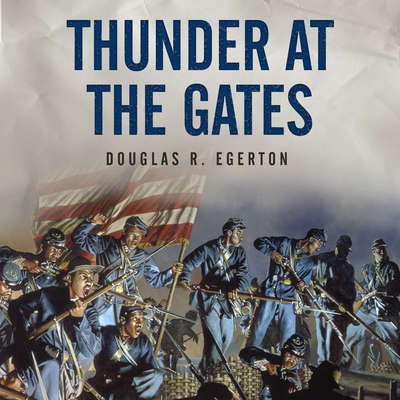 Thunder at the Gates: The Black Civil War Regiments that Redeemed America Audiobook, by Douglas R. Egerton
