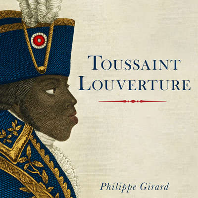 Toussaint L'Ouverture: A Revolutionary Life Audiobook, by Philippe Girard