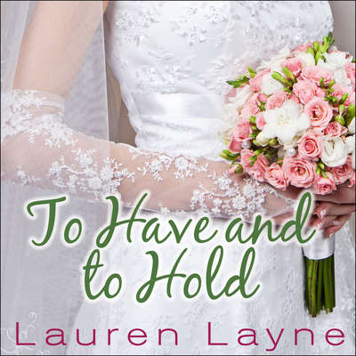 To Have and to Hold Audiobook, by Lauren Layne
