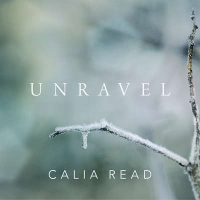 Unravel: A Novel Audiobook, by Calia Read