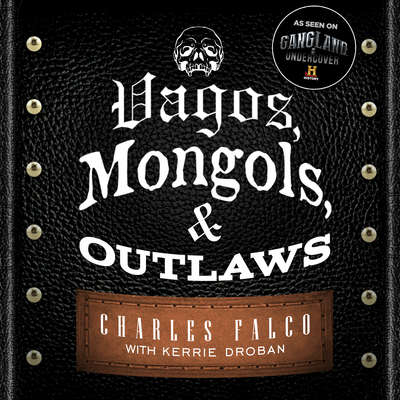 Vagos, Mongols, and Outlaws: My Infiltration of Americas Deadliest Biker Gangs Audiobook, by Kerrie Droban