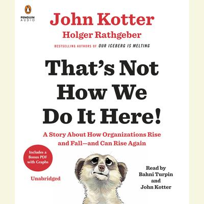 That's Not How We Do It Here!: A Story about How Organizations Rise and Fall--and Can Rise Again Audiobook, by John Kotter