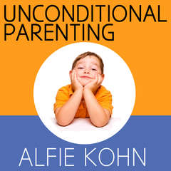 Unconditional Parenting: Moving from Rewards and Punishments to Love and Reason Audiobook, by Alfie Kohn