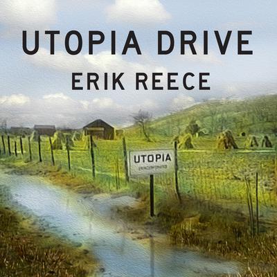 Utopia Drive: A Road Trip Through Americas Most Radical Idea Audiobook, by Erik Reece