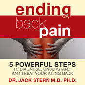 Ending Back Pain: 5 Powerful Steps to Diagnose, Understand, and Treat Your Ailing Back Audiobook, by Jack Stern