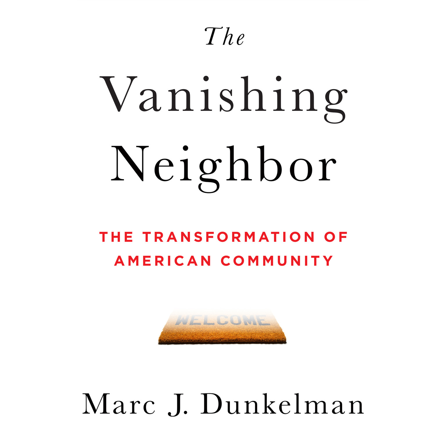 Printable The Vanishing Neighbor: The Transformation of American Community Audiobook Cover Art